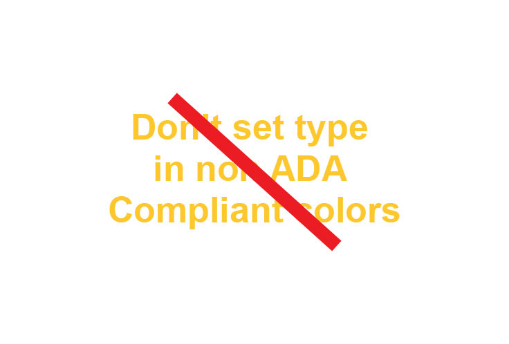Don't set type in non-ADA-compliant colors, spelled out in gold