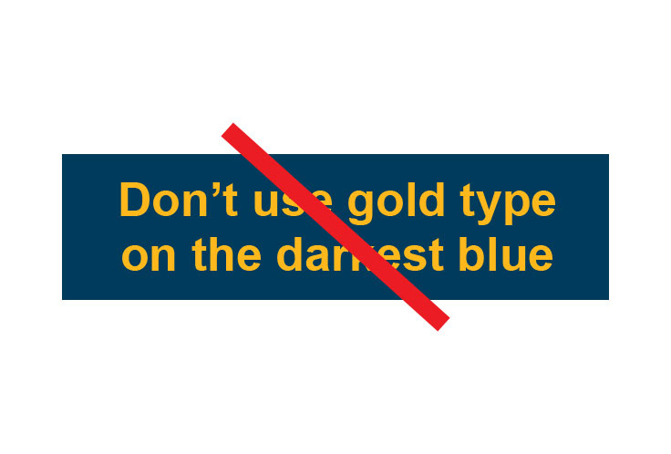 Don't use gold type on the darkest blue, spelled out in gold on navy
